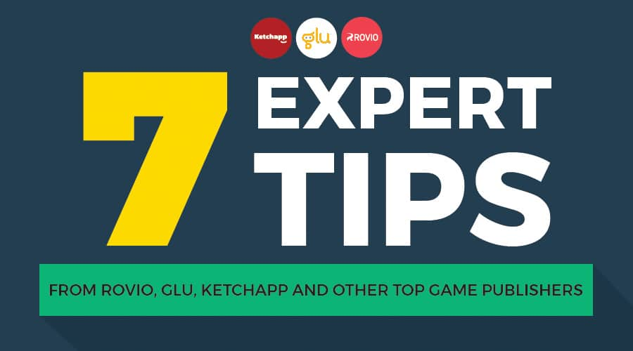 7 Expert Tips from Rovio, Glu, Ketchapp, and other Top Game Publishers by Steve P. Young